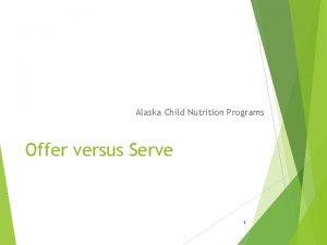 Alaska Child Nutrition Programs Offer versus Serve 1