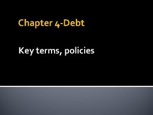 Chapter 4 Debt Key terms policies Key Terms
