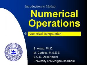 Introduction to Matlab Numerical Operations Numerical Interpolation S