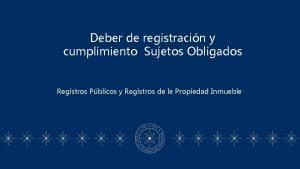 Deber de registracin y cumplimiento Sujetos Obligados Registros