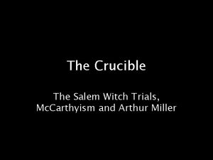 The Crucible The Salem Witch Trials Mc Carthyism