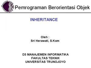 Pemrograman Berorientasi Objek INHERITANCE Oleh Sri Herawati S