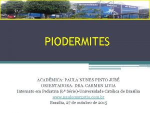 PIODERMITES ACADMICA PAULA NUNES PINTO JUB ORIENTADORA DRA