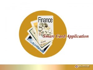 Smart Card Application What is a smart card