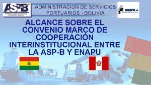 ADMINISTRACIN DE SERVICIOS PORTUARIOS BOLIVIA ALCANCE SOBRE EL