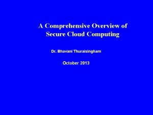 A Comprehensive Overview of Secure Cloud Computing Dr