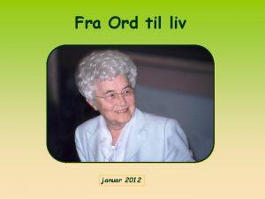 Fra Ord til liv januar 2012 Hvert r
