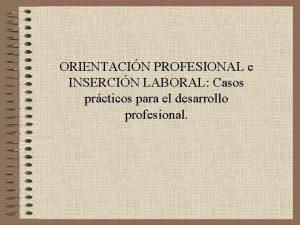 ORIENTACIN PROFESIONAL e INSERCIN LABORAL Casos prcticos para