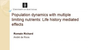 Population dynamics with multiple limiting nutrients Life history