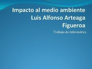 Impacto al medio ambiente Luis Alfonso Arteaga Figueroa