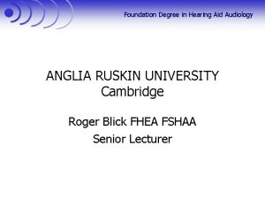 Foundation Degree in Hearing Aid Audiology ANGLIA RUSKIN