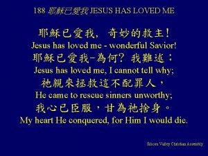 188 JESUS HAS LOVED ME Jesus has loved