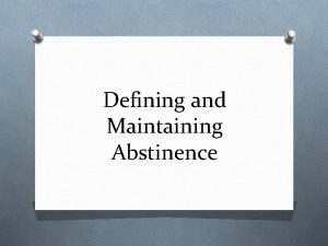 Defining and Maintaining Abstinence Defining sex and abstinence