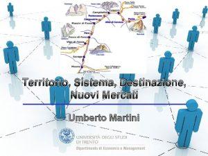 Territorio Sistema Destinazione Nuovi Mercati Umberto Martini Territorio