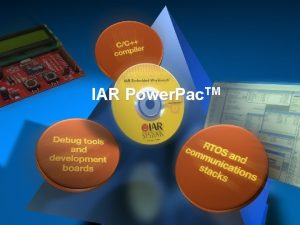 IAR Power Pac TM Complete suite of tools