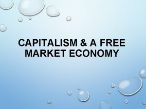 CAPITALISM A FREE MARKET ECONOMY WHAT IS CAPITALISM