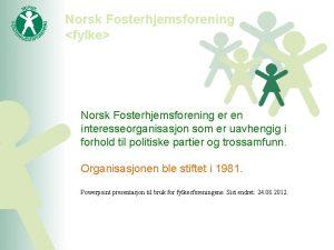 Norsk Fosterhjemsforening fylke Norsk Fosterhjemsforening er en interesseorganisasjon