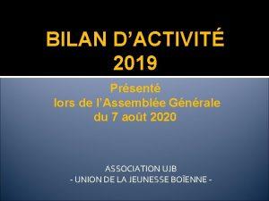 BILAN DACTIVIT 2019 Prsent lors de lAssemble Gnrale
