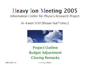 Heavy Ion Meeting 2005 Information Center for Physics