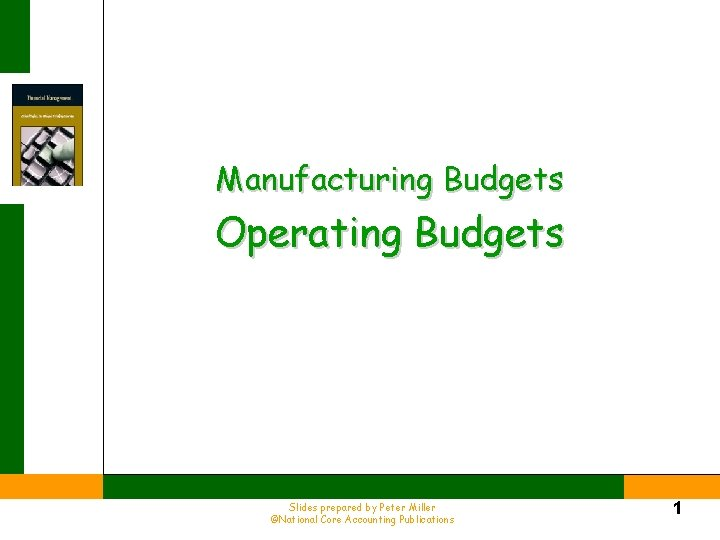 Manufacturing Budgets Operating Budgets Slides prepared by Peter