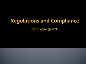 Regulations and Compliance CPSC 4670 UTC Motivation Regulators