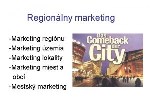 Regionlny marketing Marketing reginu Marketing zemia Marketing lokality