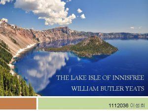 THE LAKE ISLE OF INNISFREE WILLIAM BUTLER YEATS