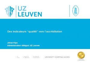 Des indicateurs qualit vers laccrditation Johan Kips Administrateur