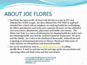 ABOUT JOE FLORES Joe Flores has been an