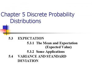 Chapter 5 Discrete Probability Distributions 5 3 5
