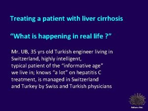 Treating a patient with liver cirrhosis What is