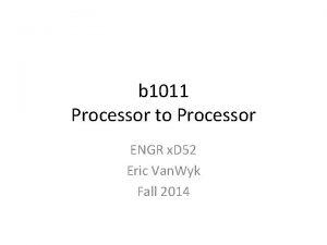 b 1011 Processor to Processor ENGR x D