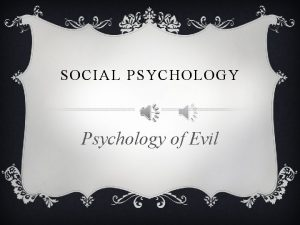 SOCIAL PSYCHOLOGY Psychology of Evil COULD ANYONE OF