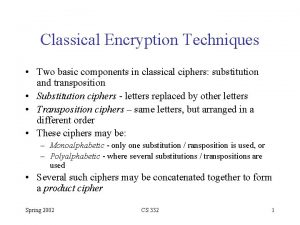 Classical Encryption Techniques Two basic components in classical