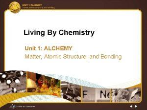 Living By Chemistry Unit 1 ALCHEMY Matter Atomic
