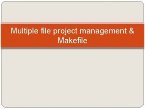 Multiple file project management Makefile Compilation linkage read