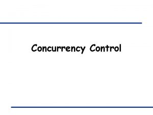 Concurrency Control Transactions A transaction is a collection