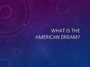 WHAT IS THE AMERICAN DREAM THE AMERICAN DREAM