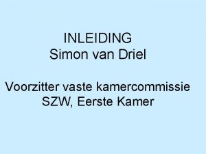 INLEIDING Simon van Driel Voorzitter vaste kamercommissie SZW
