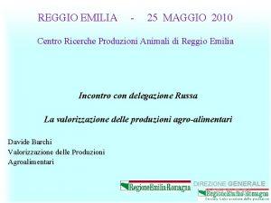 REGGIO EMILIA 25 MAGGIO 2010 Centro Ricerche Produzioni