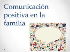 Comunicacin positiva en la familia DEFINICIN Una comunicacin
