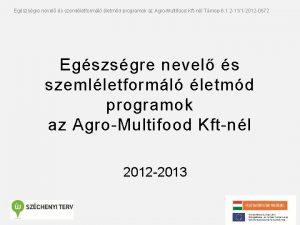 Egszsgre nevel s szemlletforml letmd programok az AgroMultifood