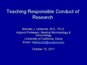 Teaching Responsible Conduct of Research Michael J Leibowitz
