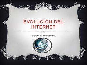 EVOLUCIN DEL INTERNET Desde su Nacimiento SUS INICIOS