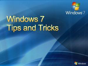 Windows 7 Tips and Tricks Windows 7 Tips
