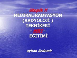 topik MEDKAL RADYASYON RADYOLOJ TEKNKER MRT ETM ayhan