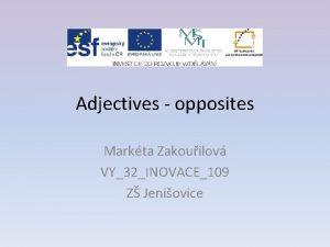 Adjectives opposites Markta Zakouilov VY32INOVACE109 Z Jeniovice Do