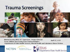 Trauma Screenings Marisol Acosta MEd LPCSupervisor Project Director