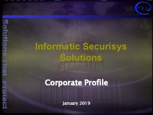 Informatic Securisys Solutions Corporate Profile January 2019 Informatic