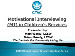 Motivational Interviewing MI in Childrens Services Presented by